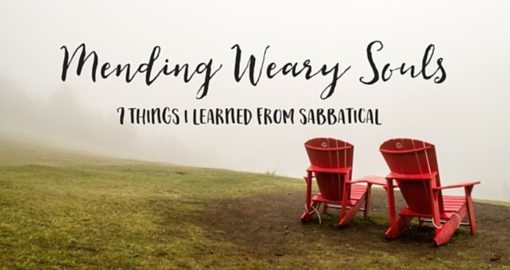 Mending Weary Souls:  7 Things I Learned During My Sabbatical